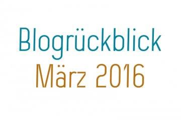 blogrückblick märz 2016