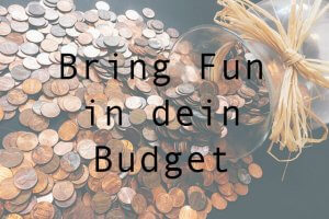 Bringe Fun in dein Budget