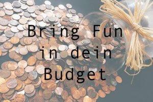 Bringe Fun in dein Budget
