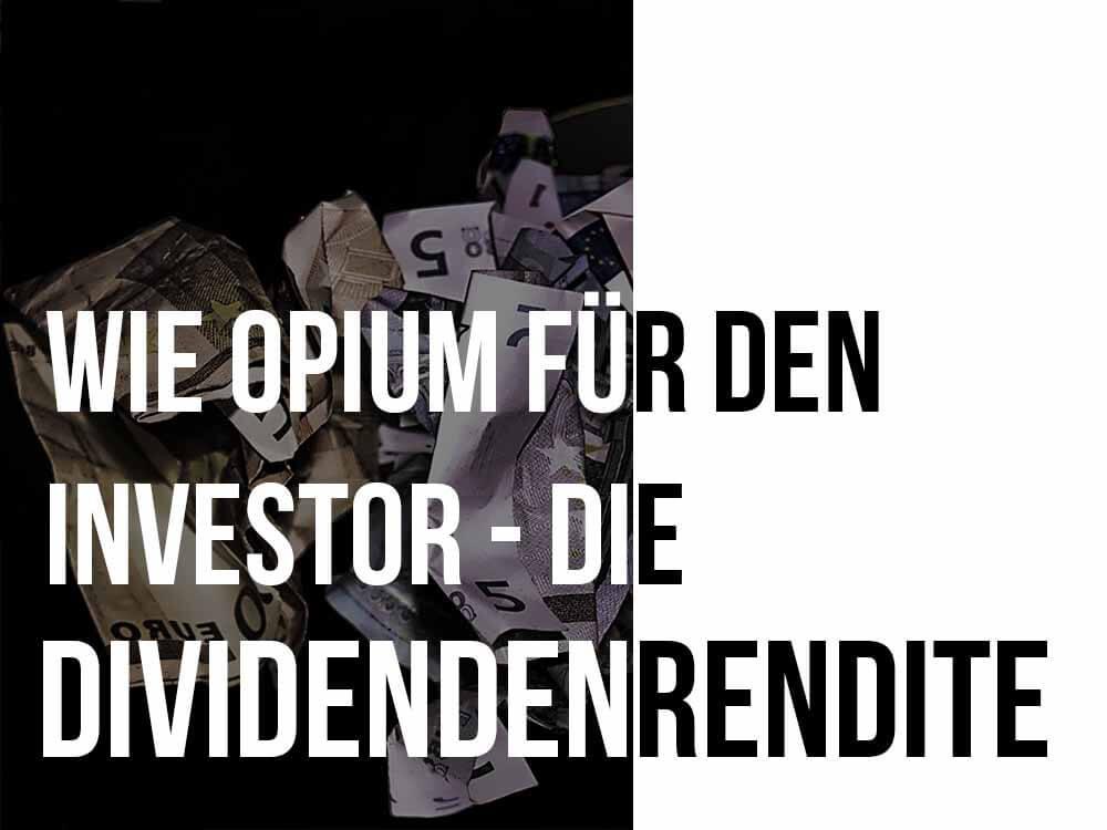 dividendenrendite - opium für den Investor
